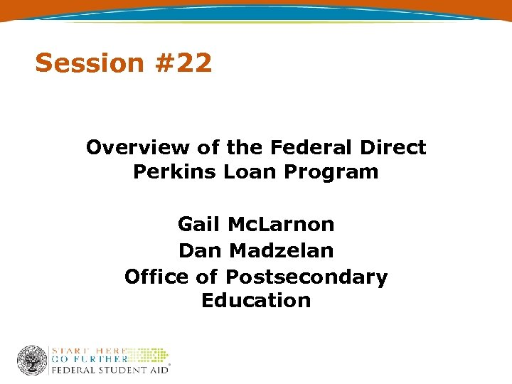 Session #22 Overview of the Federal Direct Perkins Loan Program Gail Mc. Larnon Dan