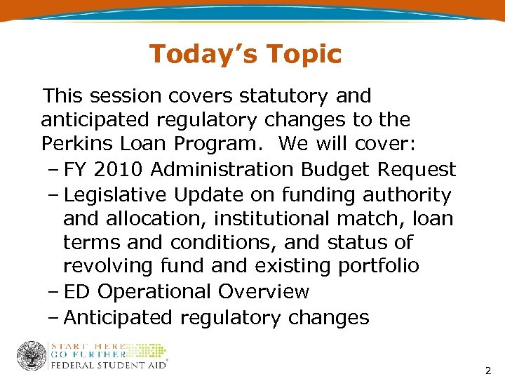 Today's Topic This session covers statutory and anticipated regulatory changes to the Perkins Loan