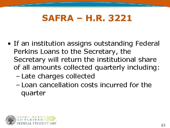 SAFRA – H. R. 3221 • If an institution assigns outstanding Federal Perkins Loans