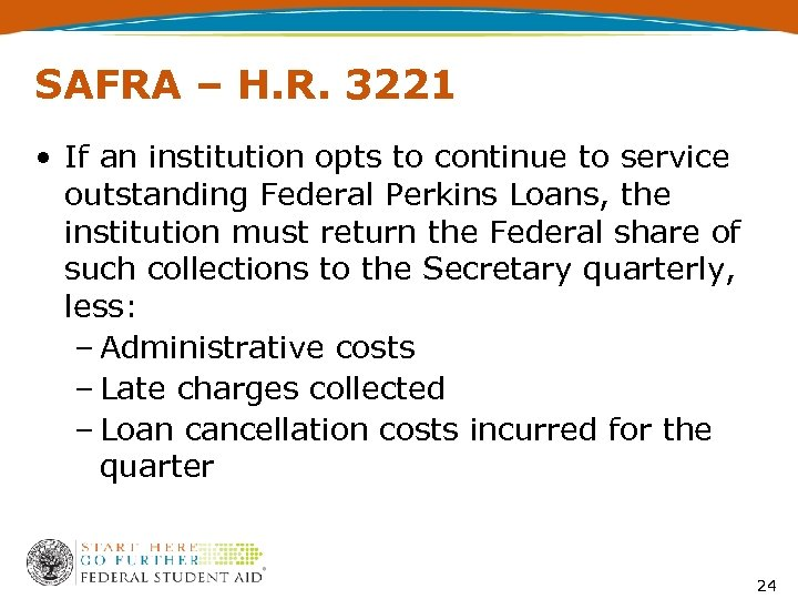 SAFRA – H. R. 3221 • If an institution opts to continue to service