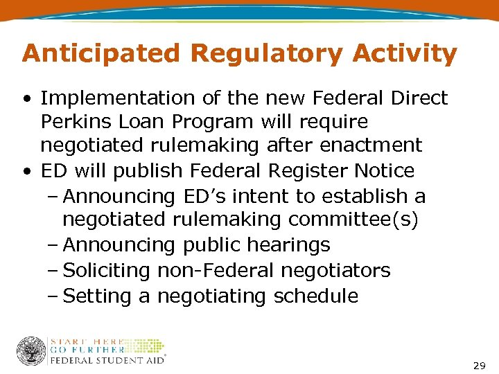 Anticipated Regulatory Activity • Implementation of the new Federal Direct Perkins Loan Program will