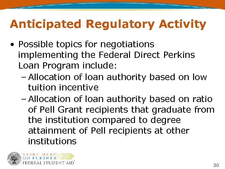 Anticipated Regulatory Activity • Possible topics for negotiations implementing the Federal Direct Perkins Loan