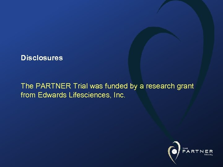Disclosures The PARTNER Trial was funded by a research grant from Edwards Lifesciences, Inc.