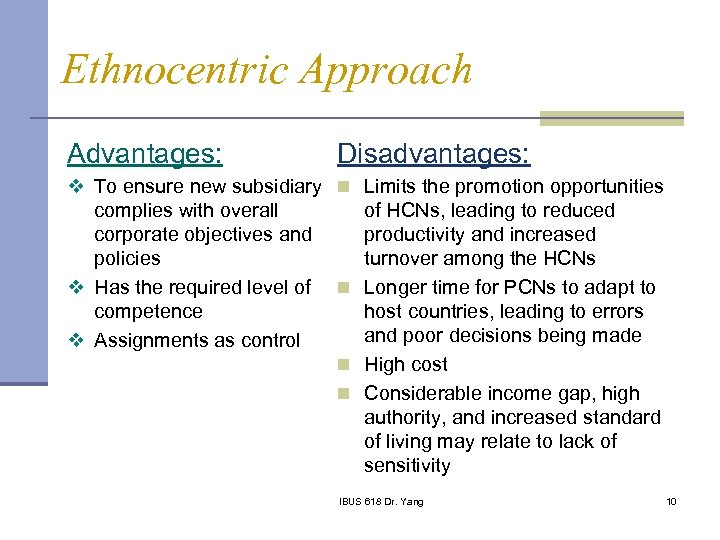 Ethnocentric Approach Advantages: Disadvantages: v To ensure new subsidiary n Limits the promotion opportunities