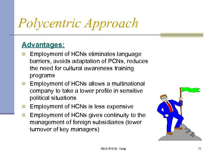 Polycentric Approach Advantages: n Employment of HCNs eliminates language barriers, avoids adaptation of PCNs,
