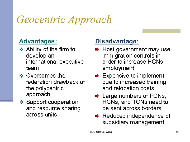 Geocentric Approach Advantages: v Ability of the firm to develop an international executive team