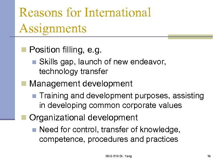 Reasons for International Assignments n Position filling, e. g. n Skills gap, launch of