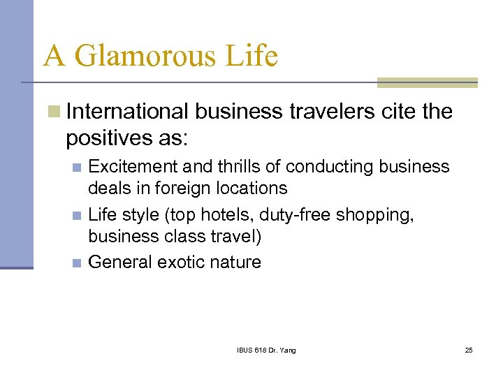 A Glamorous Life n International business travelers cite the positives as: Excitement and thrills