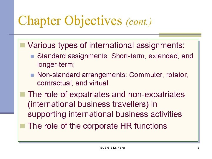 Chapter Objectives (cont. ) n Various types of international assignments: n n Standard assignments: