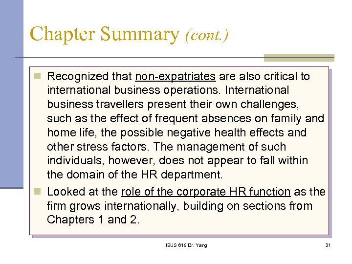 Chapter Summary (cont. ) n Recognized that non-expatriates are also critical to international business
