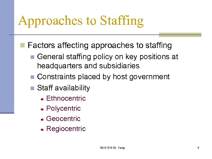 Approaches to Staffing n Factors affecting approaches to staffing n General staffing policy on