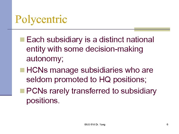 Polycentric n Each subsidiary is a distinct national entity with some decision-making autonomy; n