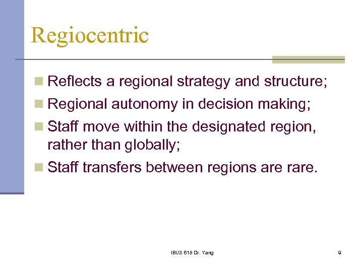 Regiocentric n Reflects a regional strategy and structure; n Regional autonomy in decision making;