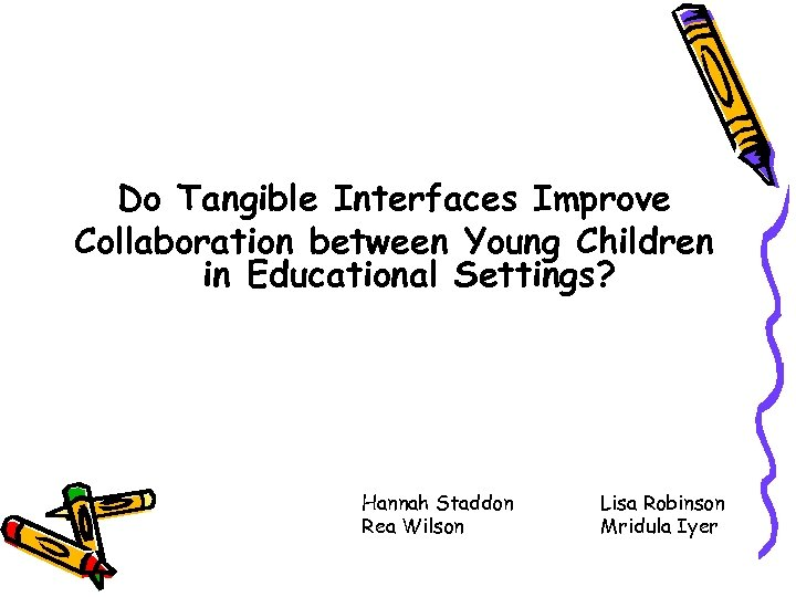 Do Tangible Interfaces Improve Collaboration between Young Children in Educational Settings? Hannah Staddon Rea