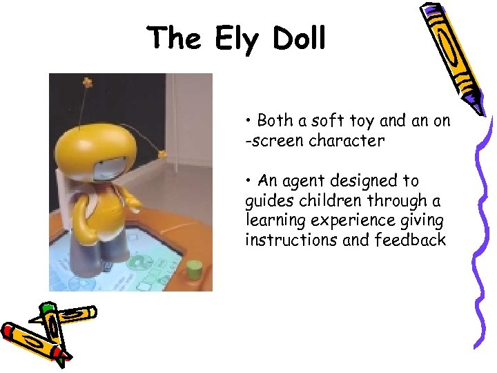 The Ely Doll • Both a soft toy and an on -screen character •