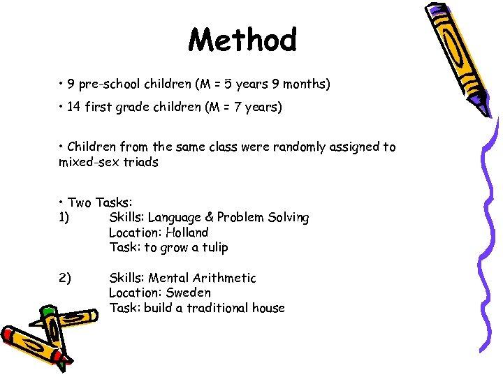 Method • 9 pre-school children (M = 5 years 9 months) • 14 first