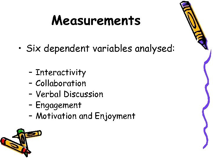 Measurements • Six dependent variables analysed: – – – Interactivity Collaboration Verbal Discussion Engagement