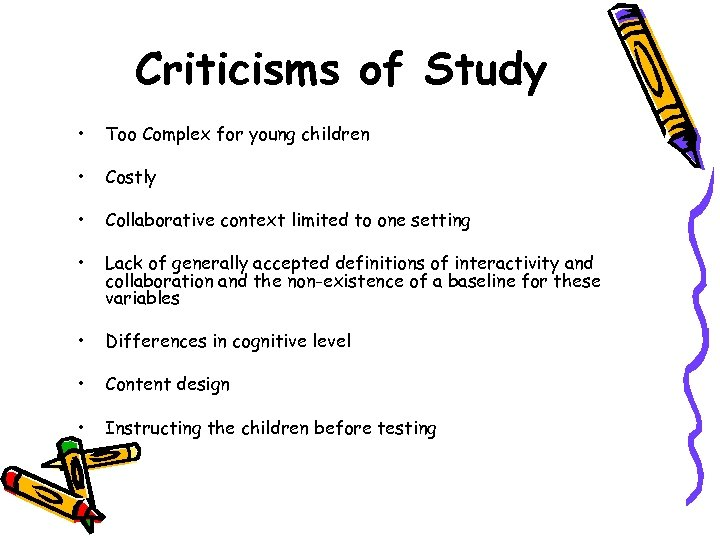 Criticisms of Study • Too Complex for young children • Costly • Collaborative context
