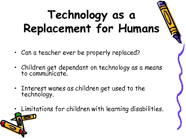Technology as a Replacement for Humans • Can a teacher ever be properly replaced?