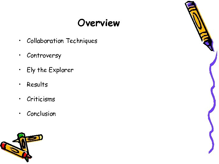 Overview • Collaboration Techniques • Controversy • Ely the Explorer • Results • Criticisms