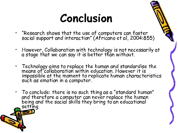 """Conclusion • """"Research shows that the use of computers can foster social support and"""
