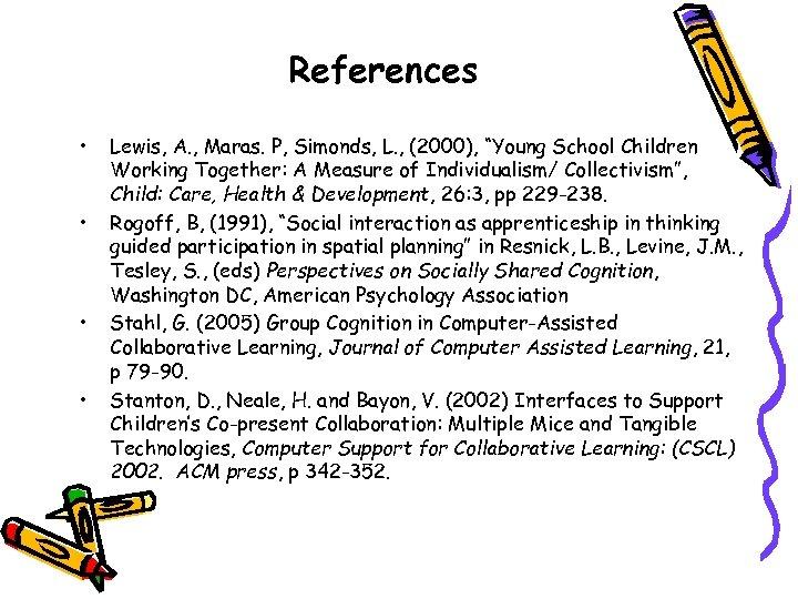"""References • • Lewis, A. , Maras. P, Simonds, L. , (2000), """"Young School"""