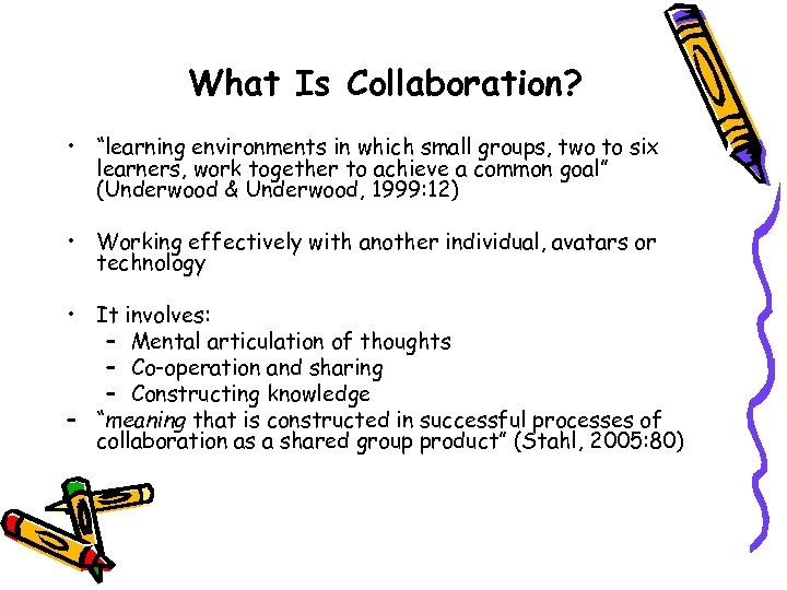 """What Is Collaboration? • """"learning environments in which small groups, two to six learners,"""
