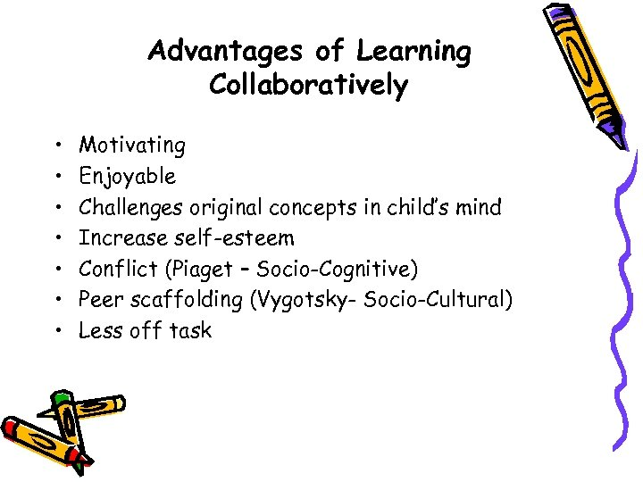 Advantages of Learning Collaboratively • • Motivating Enjoyable Challenges original concepts in child's mind