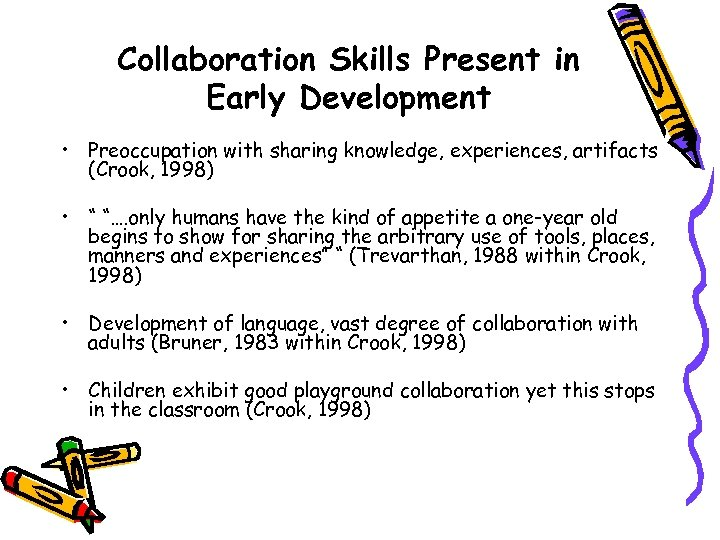 Collaboration Skills Present in Early Development • Preoccupation with sharing knowledge, experiences, artifacts (Crook,