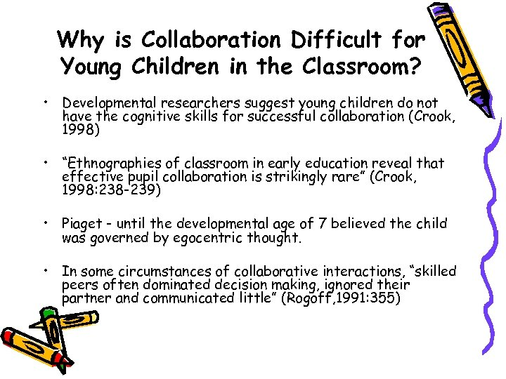 Why is Collaboration Difficult for Young Children in the Classroom? • Developmental researchers suggest
