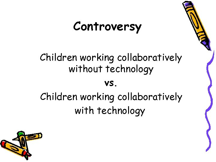 Controversy Children working collaboratively without technology vs. Children working collaboratively with technology