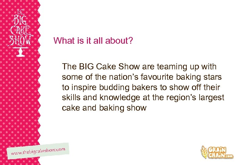 What is it all about? The BIG Cake Show are teaming up with some