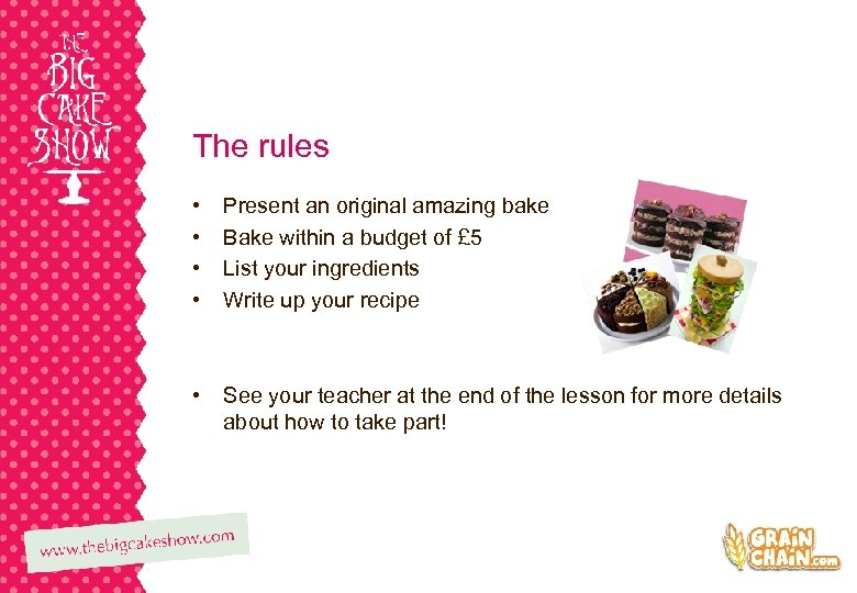 The rules • • Present an original amazing bake Bake within a budget of