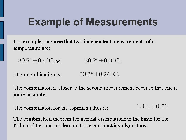 Example of Measurements For example, suppose that two independent measurements of a temperature are: