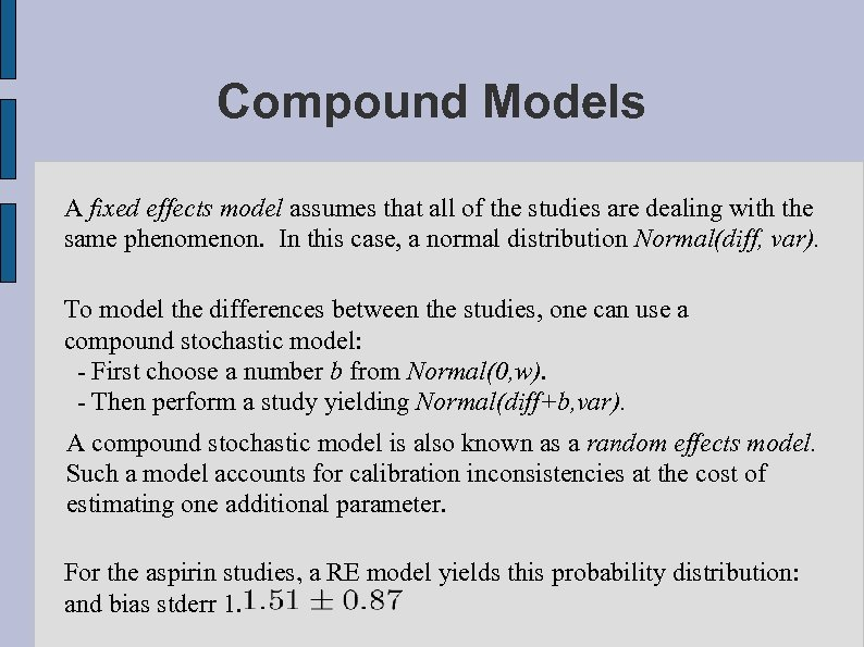 Compound Models A fixed effects model assumes that all of the studies are dealing