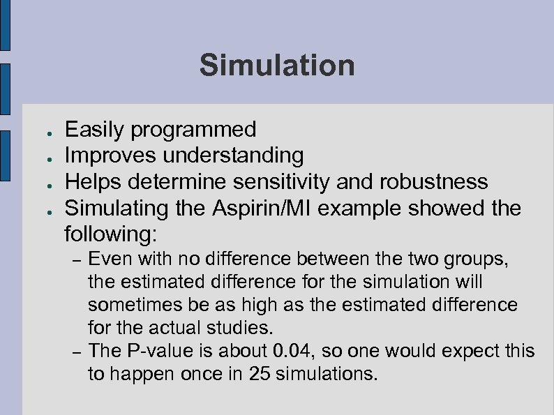 Simulation ● ● Easily programmed Improves understanding Helps determine sensitivity and robustness Simulating the