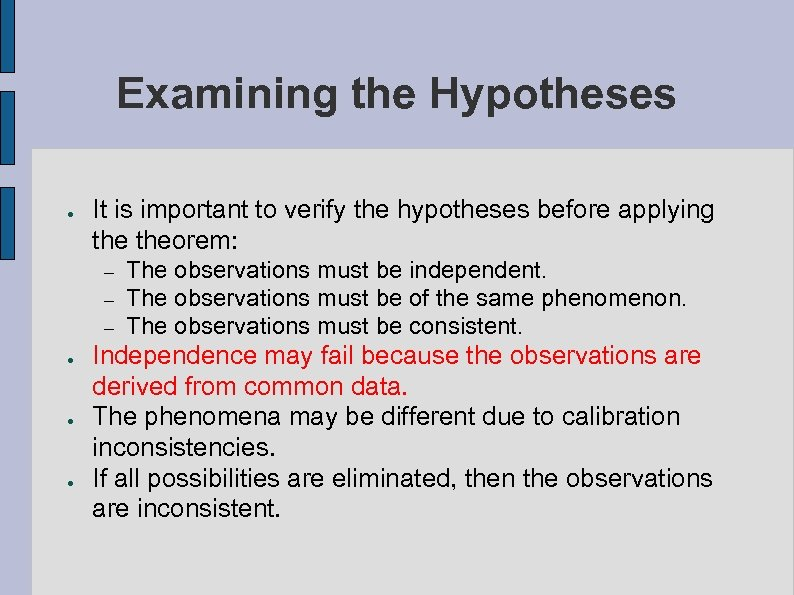 Examining the Hypotheses ● It is important to verify the hypotheses before applying theorem: