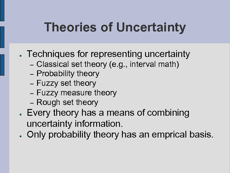 Theories of Uncertainty ● Techniques for representing uncertainty – – – ● ● Classical