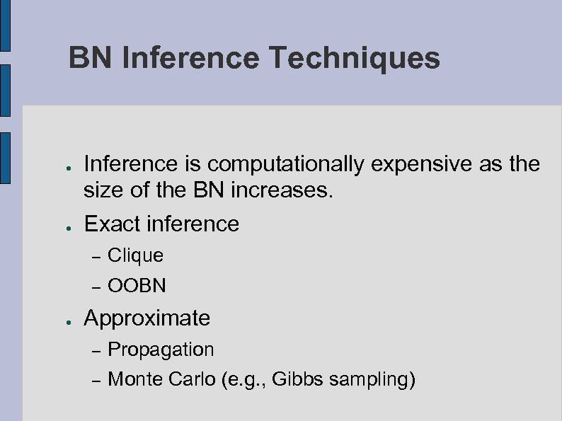 BN Inference Techniques ● ● Inference is computationally expensive as the size of the