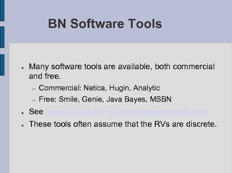 BN Software Tools ● Many software tools are available, both commercial and free. –
