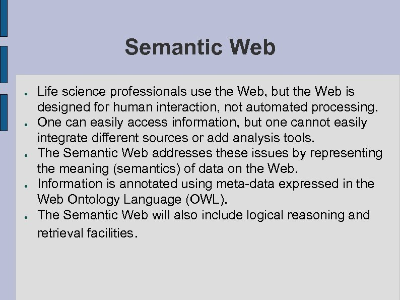 Semantic Web ● ● ● Life science professionals use the Web, but the Web