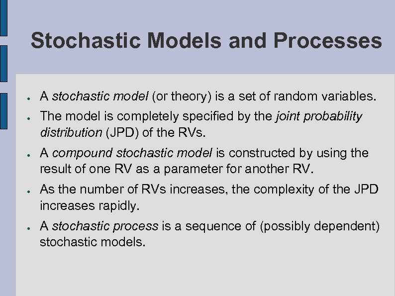 Stochastic Models and Processes ● ● ● A stochastic model (or theory) is a
