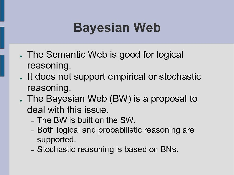 Bayesian Web ● ● ● The Semantic Web is good for logical reasoning. It