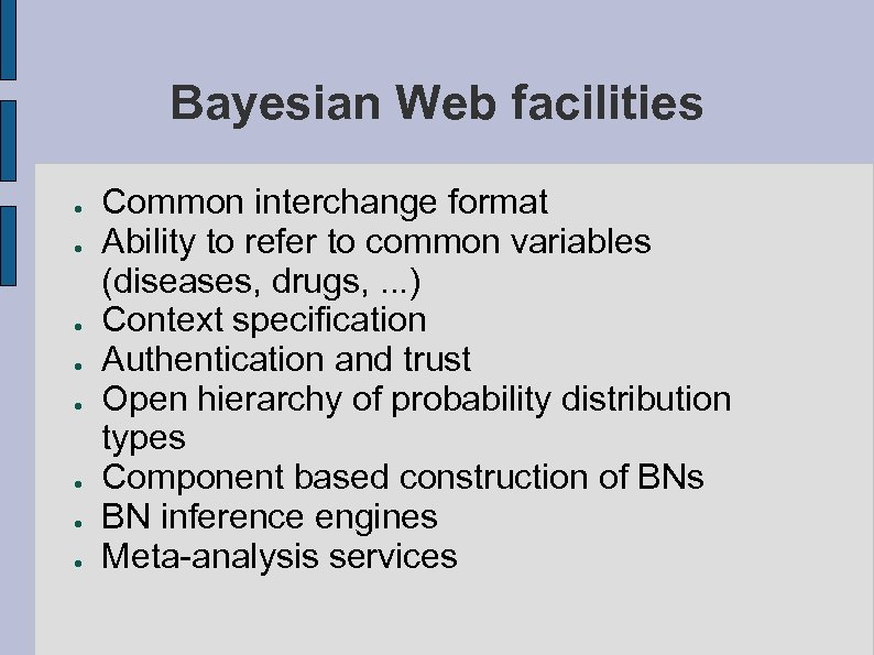 Bayesian Web facilities ● ● ● ● Common interchange format Ability to refer to