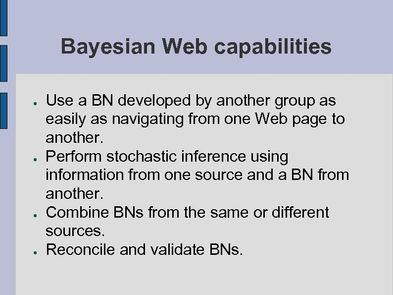 Bayesian Web capabilities ● ● Use a BN developed by another group as easily