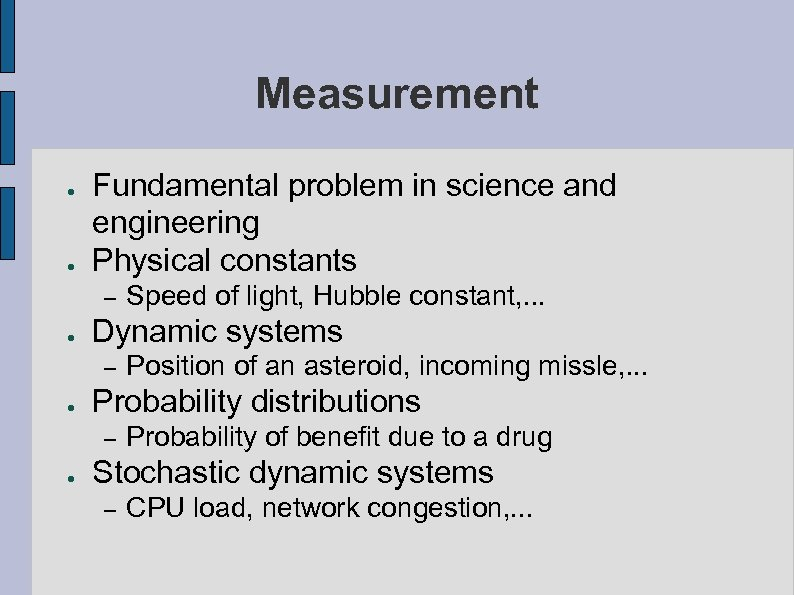 Measurement ● ● Fundamental problem in science and engineering Physical constants – ● Dynamic