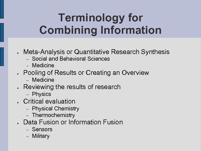 Terminology for Combining Information ● Meta-Analysis or Quantitative Research Synthesis – – ● Pooling
