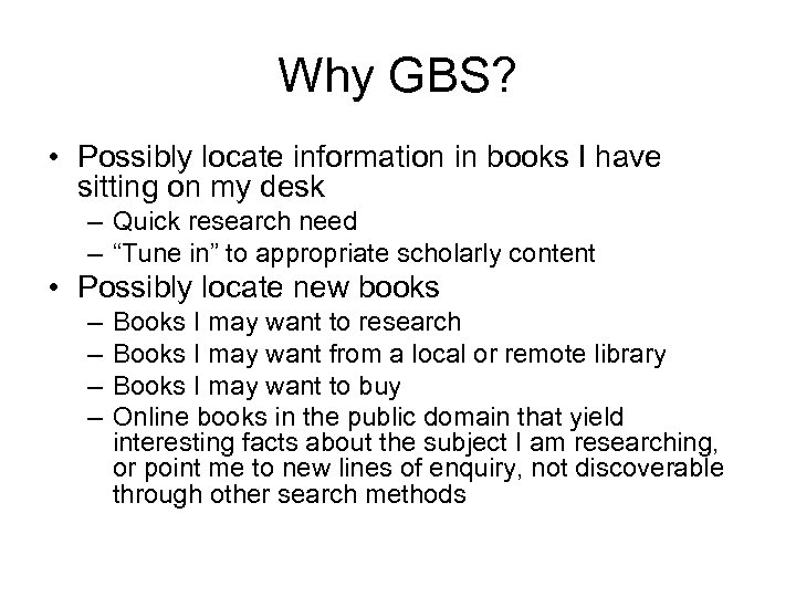 Why GBS? • Possibly locate information in books I have sitting on my desk