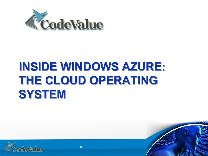 INSIDE WINDOWS AZURE: THE CLOUD OPERATING SYSTEM 11