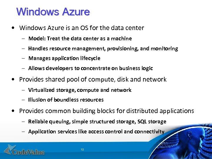 Windows Azure • Windows Azure is an OS for the data center – Model: